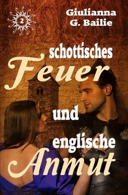 Schottisches Feuer und englische Anmut – Band 2 von Bailie,  Giulianna G.