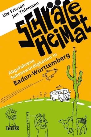 Schräge Heimat. Abgefahrene Sehenswürdigkeiten in Baden-Württemberg von Friesen,  Ute, Thiemann,  Jan