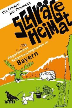 Schräge Heimat. Abgefahrene Sehenswürdigkeiten in Bayern von Friesen,  Ute, Thiemann,  Jan