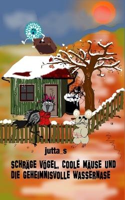 Schräge Vögel, coole Mäuse und die geheimnisvolle Wassernase von jutta_s,  .
