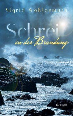 Schrei in der Brandung von Wohlgemuth,  Sigrid