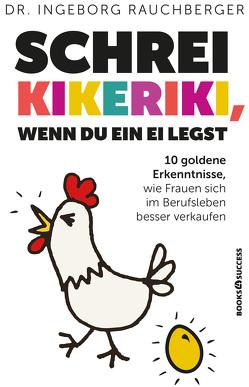 Schrei kikeriki, wenn Du ein Ei legst von Rauchberger,  Ingeborg