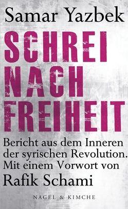 Schrei nach Freiheit von Bender,  Larissa, Schami,  Rafik, Yazbek,  Samar