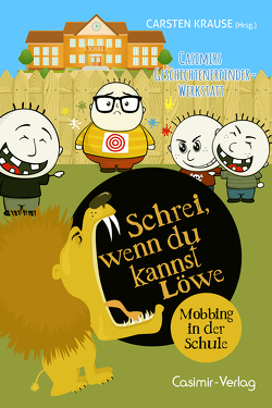 Schrei wenn du kannst Löwe – Mobbing in der Schule von Krause,  Carsten