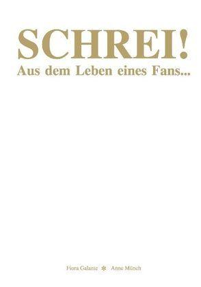 Schrei! von Galante,  Fiora, Münch,  Anne
