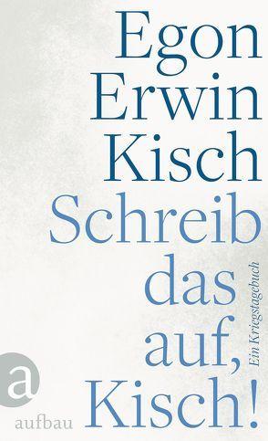 Schreib das auf, Kisch! von Kisch,  Egon Erwin