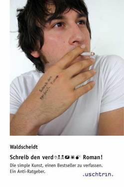 Schreib den verd… Roman! von Waldscheidt,  Stephan