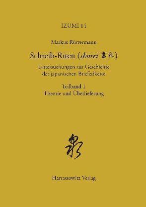 Schreib-Riten (shorei) Untersuchungen zur Geschichte der japanischen Briefetikette von Rüttermann,  Markus