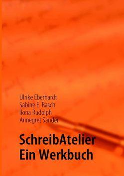 SchreibAtelier von Eberhardt,  Ulrike, Rasch,  Sabine E., Rudolph,  Ilona, Sander,  Annegret