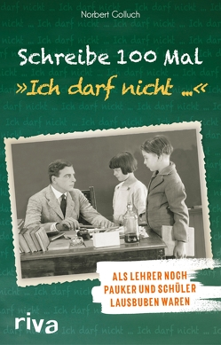 """Schreibe 100 Mal: """"Ich darf nicht …"""" von Golluch,  Norbert"""