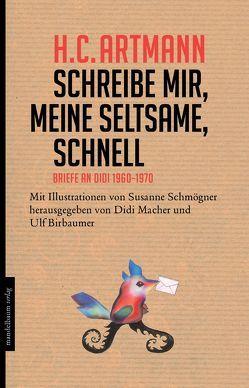 Schreibe mir, meine Seltsame, schnell von Artmann,  H. C., Bierbaumer,  Ulf, Macher,  Didi, Schmögner,  Susanne