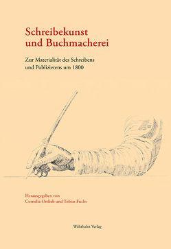 Schreibekunst und Buchmacherei von Fuchs,  Tobias, Ortlieb,  Cornelia