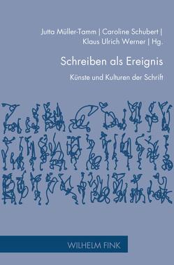 Schreiben als Ereignis von Müller-Tamm,  Jutta, Schubert,  Caroline, Werner,  Klaus Ulrich