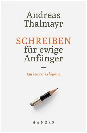 Schreiben für ewige Anfänger von Thalmayr,  Andreas