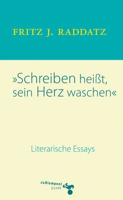 Schreiben heisst, sein Herz waschen von Raddatz,  Fritz J.