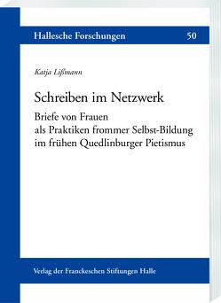 Schreiben im Netzwerk: Briefe von Frauen als Praktiken frommer Selbstbildung im frühen Quedlinburger Pietismus von Lißmann,  Katja