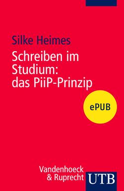 Schreiben im Studium: das PiiP-Prinzip von Heimes,  Silke