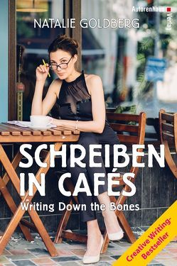 Schreiben in Cafés – Writing Down the Bones von Goldberg,  Natalie, Winter,  Kerstin