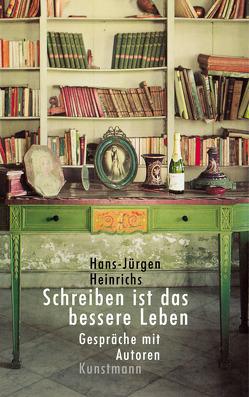 Schreiben ist das bessere Leben von Heinrichs,  Hans-Jürgen
