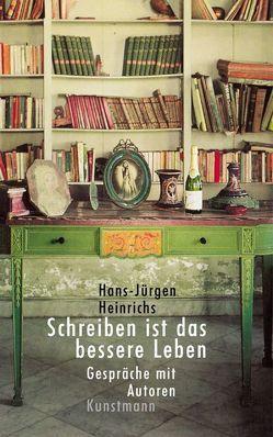 Schreiben ist das bessere Leben von Heinrichs,  Hans J