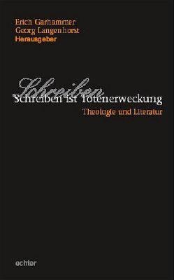 Schreiben ist Totenerweckung von Garhammer,  Erich, Langenhorst,  Georg