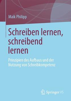 Schreiben lernen und schreibend lernen von Philipp,  Maik