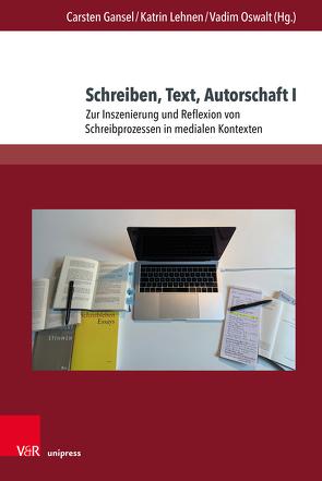 Schreiben und Autorschaft von Gansel,  Carsten, Lehnen,  Katrin, Oswalt,  Vadim