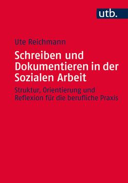 Schreiben und Dokumentieren in der Sozialen Arbeit von Reichmann,  Ute