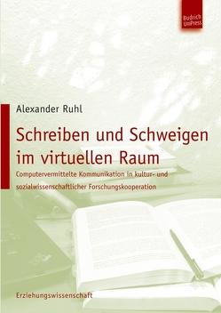Schreiben und Schweigen im virtuellen Raum von Ruhl,  Alexander