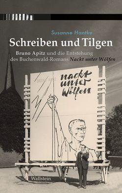 Schreiben und Tilgen von Hantke,  Susanne, Stiftung Gedenkstätten Buchenwald und Mittelbau-Dora