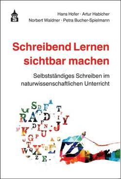 Schreibend Lernen sichtbar machen von Bucher-Spielmann,  Petra, Habicher,  Artur, Hofer,  Hans, Waldner,  Norbert