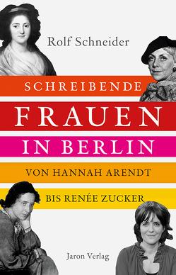 Schreibende Frauen in Berlin von Schneider,  Rolf