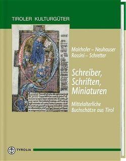 Schreiber, Schriften, Miniaturen – Mittelalterliche Buchschätze aus Tirol von Mairhofer,  Daniela, Neuhauser,  Walter, Rossini,  Michaela, Schretter,  Claudia