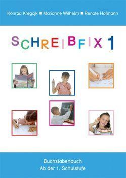 Schreibfix 1 / Schreibfix 1 – Buchstabenbuch von Kregcjk,  Konrad, Wilhelm,  Marianne