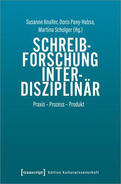 Schreibforschung interdisziplinär von Knaller,  Susanne, Pany-Habsa,  Doris, Scholger,  Martina