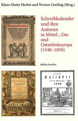 Schreibkalender und ihre Autoren in Mittel-, Ost- und Ostmitteleuropa (1540–1850) von Greiling,  Werner, Herbst,  Klaus-Dieter