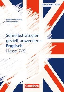 Schreibkompetenz Fremdsprachen SEK I – Englisch / Klasse 7/8 – Schreibstrategien gezielt anwenden von Beckmann,  Sebastian, Lorenz,  Simone