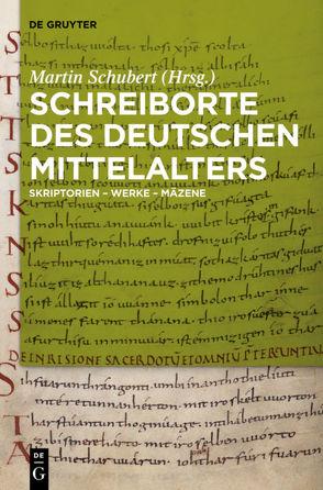Schreiborte des deutschen Mittelalters von Schubert,  Martin