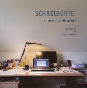 Schreiborte. Lausitzer Schriftsteller von Kaufmann,  Sylke, Matschie,  Jürgen
