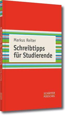 Schreibtipps für Studierende von Reiter,  Markus
