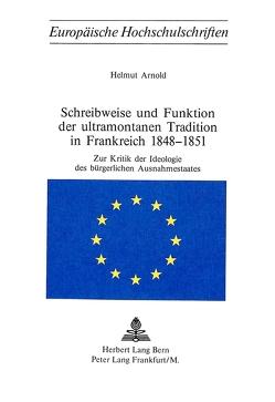 Schreibweise und Funktion der ultramontanen Tradition in Frankreich 1848-1851 von Arnold,  Helmut