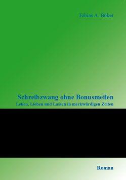 Schreibzwang ohne Bonusmeilen von Böker,  Tobias A