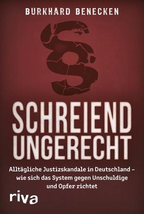 Schreiend ungerecht von Beneken,  Burkhard