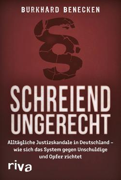 Schreiend ungerecht von Benecken,  Burkhard