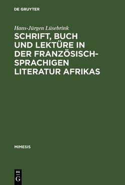Schrift, Buch und Lektüre in der französischsprachigen Literatur Afrikas von Lüsebrink,  Hans-Jürgen