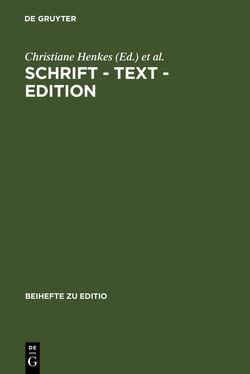 Schrift – Text – Edition von Henkes,  Christiane, Hettche,  Walter, Radecke,  Gabriele, Senne,  Elke