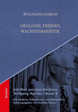 Schriften aus dem Nachlass Wolfgang Harichs: Ökologie, Frieden, Wachstumskritik von Harich,  Wolfgang, Heyer,  Andreas