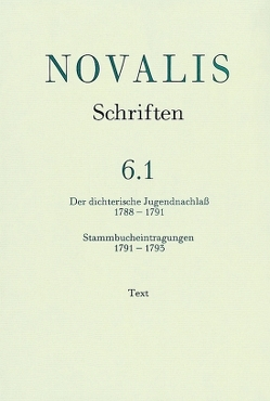 Novalis: Schriften / Der dichterische Jugendnachlass (1788-1791) und Stammbucheintragungen (1791-1793) von Eicheldinger,  Martina, Mähl,  Hans-Joachim, Rommel,  Gabriele, Schulz,  Gerhard, von Petersdorff,  Dirk