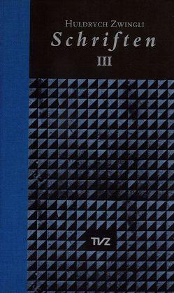 Schriften / Huldrych Zwingli Schriften von Bächtold,  Hans-Ullrich, Beriger,  Andreas, Brunnschweiler,  Thomas, Lutz,  Samuel, Zwingli,  Ulrich