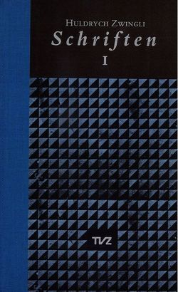 Schriften / Huldrych Zwingli Schriften von Bächtold,  Hans-Ulrich, Beriger,  Andreas, Brunnschweiler,  Thomas, Lutz,  Samuel, Zwingli,  Ulrich